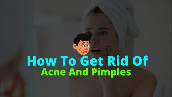 How To Get Rid Of Acne And Pimple Marks Easily